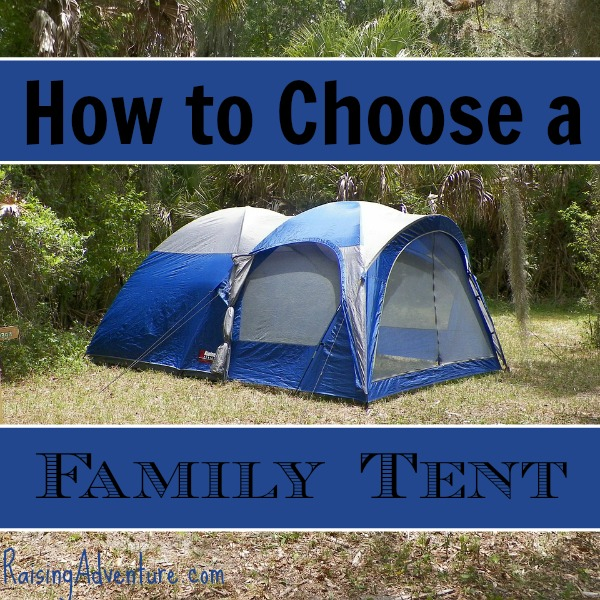 Things you need to consider when choosing a family tent for your next camping trip | RaisingAdventure.com
